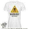 0193 warning crazy tshirt bianca uomo