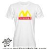 000208 im loving it T-shirt Man Woman Child 5