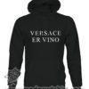 000362 versace er vino Unisex Sweatshirt or Hoodie 5