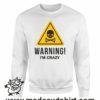000365 warning crazy Felpa unisex senza o con cappuccio 7