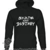 000368 skate and destroy Unisex Sweatshirt or Hoodie 5